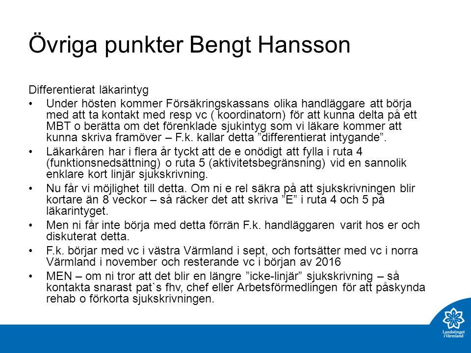 Övriga punkter Bengt Hansson Differentierat läkarintyg Under hösten kommer Försäkringskassans olika handläggare att börja med att ta kontakt med resp vc ( koordinatorn) för att kunna delta på ett MBT o berätta om det förenklade sjukintyg som vi läkare kommer att kunna skriva framöver – F.k.