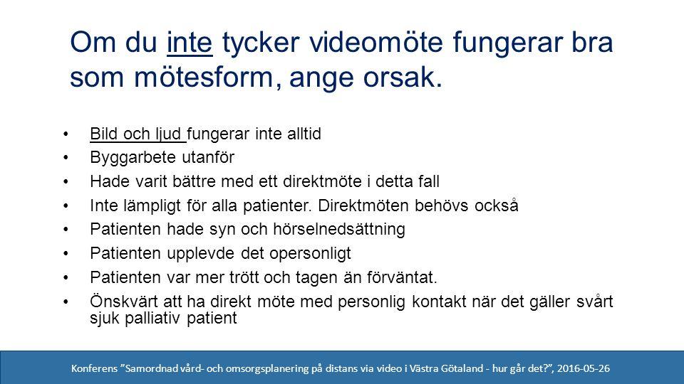 Konferens Samordnad vård- och omsorgsplanering på distans via video i Västra Götaland - hur går det , 2016-05-26 Bild och ljud fungerar inte alltid Byggarbete utanför Hade varit bättre med ett direktmöte i detta fall Inte lämpligt för alla patienter.