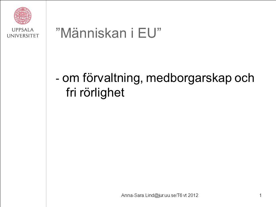 Anna-Sara.Lind@jur.uu.se/T6 vt 20121 Människan i EU - om förvaltning, medborgarskap och fri rörlighet