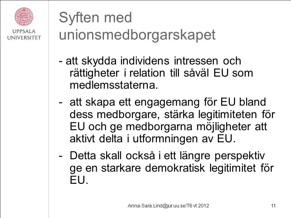 Anna-Sara.Lind@jur.uu.se/T6 vt 201211 Syften med unionsmedborgarskapet - att skydda individens intressen och rättigheter i relation till såväl EU som medlemsstaterna.