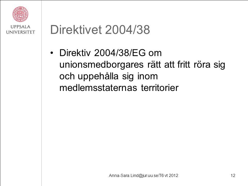Anna-Sara.Lind@jur.uu.se/T6 vt 201212 Direktivet 2004/38 Direktiv 2004/38/EG om unionsmedborgares rätt att fritt röra sig och uppehålla sig inom medlemsstaternas territorier