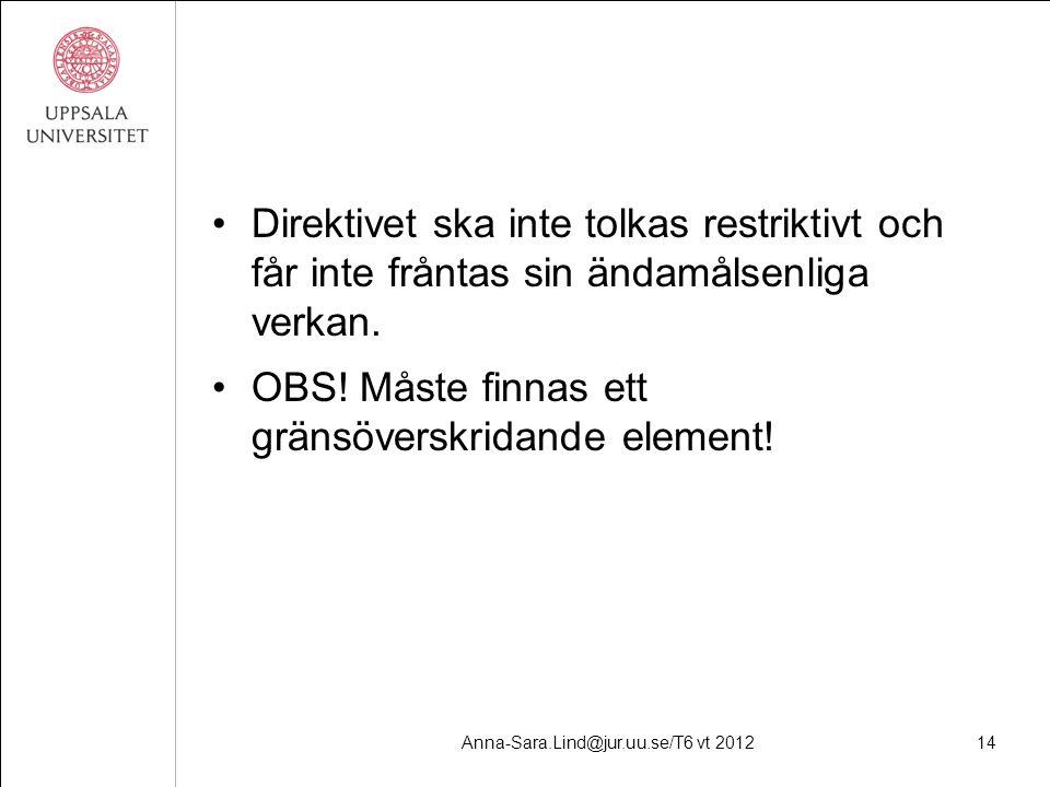 Anna-Sara.Lind@jur.uu.se/T6 vt 201214 Direktivet ska inte tolkas restriktivt och får inte fråntas sin ändamålsenliga verkan.