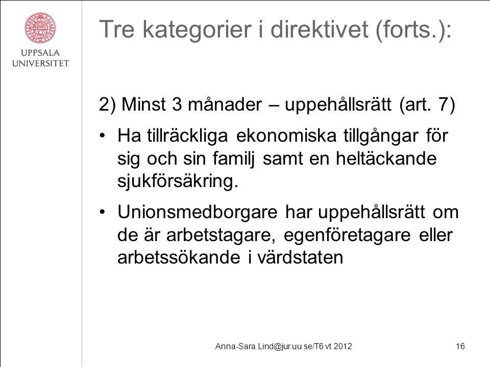 Anna-Sara.Lind@jur.uu.se/T6 vt 201216 Tre kategorier i direktivet (forts.): 2) Minst 3 månader – uppehållsrätt (art.