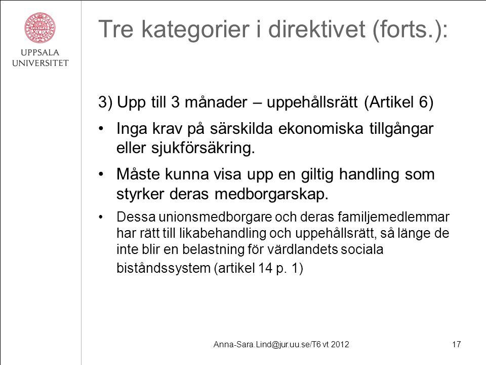 Anna-Sara.Lind@jur.uu.se/T6 vt 201217 Tre kategorier i direktivet (forts.): 3) Upp till 3 månader – uppehållsrätt (Artikel 6) Inga krav på särskilda ekonomiska tillgångar eller sjukförsäkring.