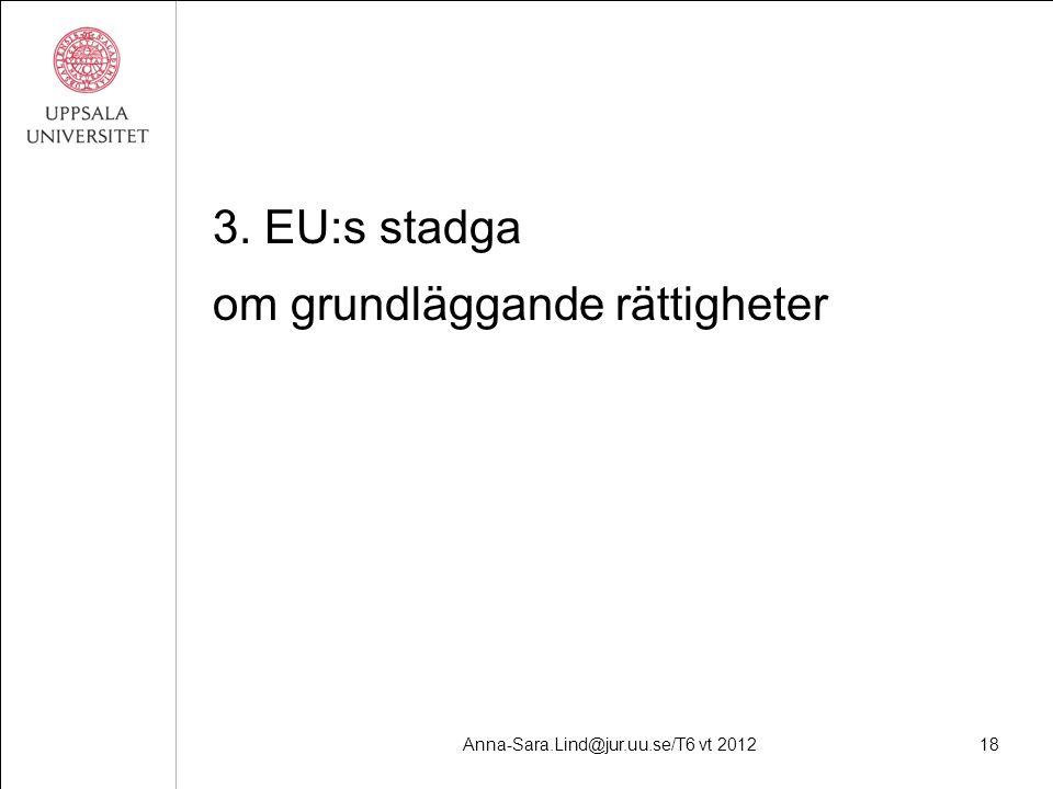 Anna-Sara.Lind@jur.uu.se/T6 vt 201218 3. EU:s stadga om grundläggande rättigheter