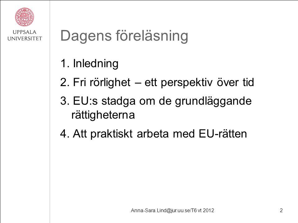 Anna-Sara.Lind@jur.uu.se/T6 vt 20122 Dagens föreläsning 1.