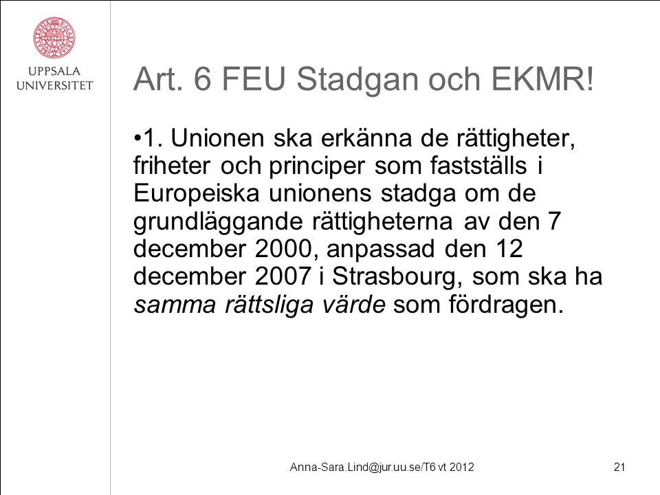 Anna-Sara.Lind@jur.uu.se/T6 vt 201221 Art. 6 FEU Stadgan och EKMR.