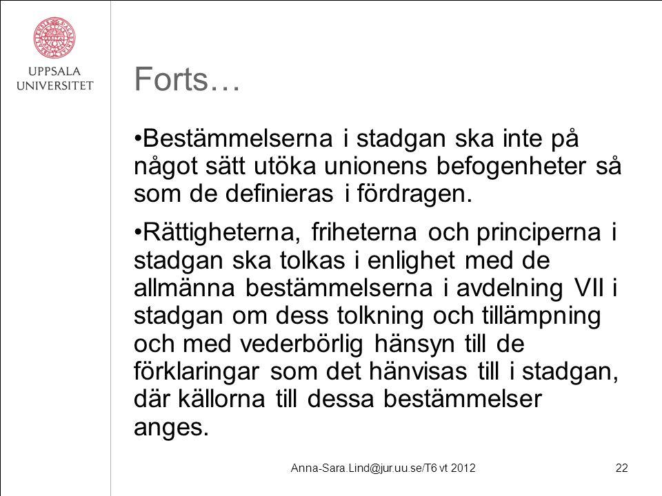 Anna-Sara.Lind@jur.uu.se/T6 vt 201222 Forts… Bestämmelserna i stadgan ska inte på något sätt utöka unionens befogenheter så som de definieras i fördragen.