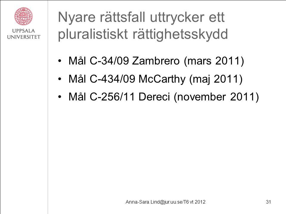 Anna-Sara.Lind@jur.uu.se/T6 vt 201231 Nyare rättsfall uttrycker ett pluralistiskt rättighetsskydd Mål C-34/09 Zambrero (mars 2011) Mål C-434/09 McCarthy (maj 2011) Mål C-256/11 Dereci (november 2011)