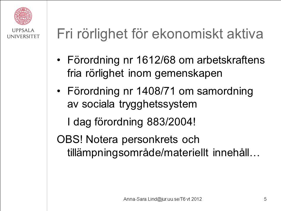 Anna-Sara.Lind@jur.uu.se/T6 vt 20125 Fri rörlighet för ekonomiskt aktiva Förordning nr 1612/68 om arbetskraftens fria rörlighet inom gemenskapen Förordning nr 1408/71 om samordning av sociala trygghetssystem I dag förordning 883/2004.