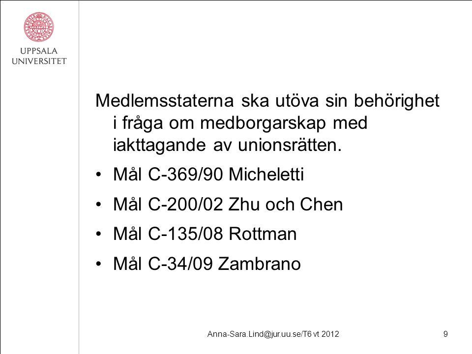 Anna-Sara.Lind@jur.uu.se/T6 vt 20129 Medlemsstaterna ska utöva sin behörighet i fråga om medborgarskap med iakttagande av unionsrätten.
