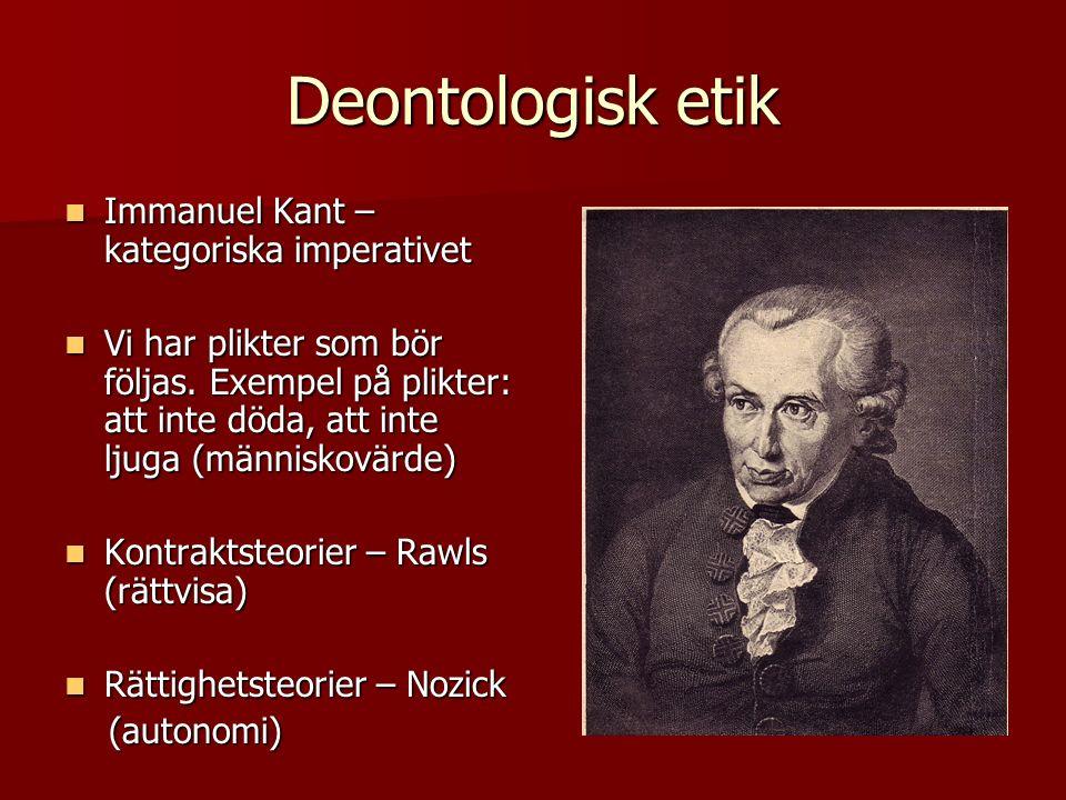 Deontologisk etik Immanuel Kant – kategoriska imperativet Immanuel Kant – kategoriska imperativet Vi har plikter som bör följas.