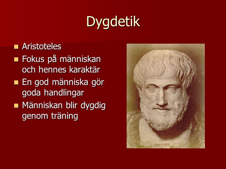 Dygdetik Aristoteles Aristoteles Fokus på människan och hennes karaktär Fokus på människan och hennes karaktär En god människa gör goda handlingar En god människa gör goda handlingar Människan blir dygdig genom träning Människan blir dygdig genom träning