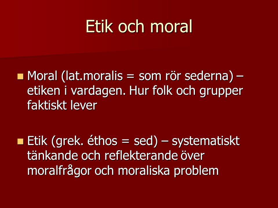 Etik och moral Moral (lat.moralis = som rör sederna) – etiken i vardagen.