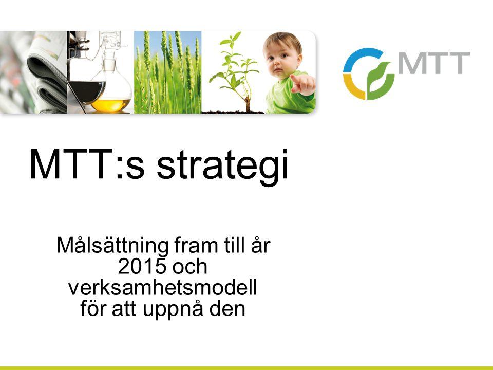 Målsättning fram till år 2015 och verksamhetsmodell för att uppnå den MTT:s strategi