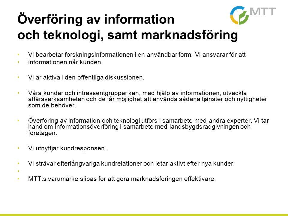 Överföring av information och teknologi, samt marknadsföring Vi bearbetar forskningsinformationen i en användbar form. Vi ansvarar för att information