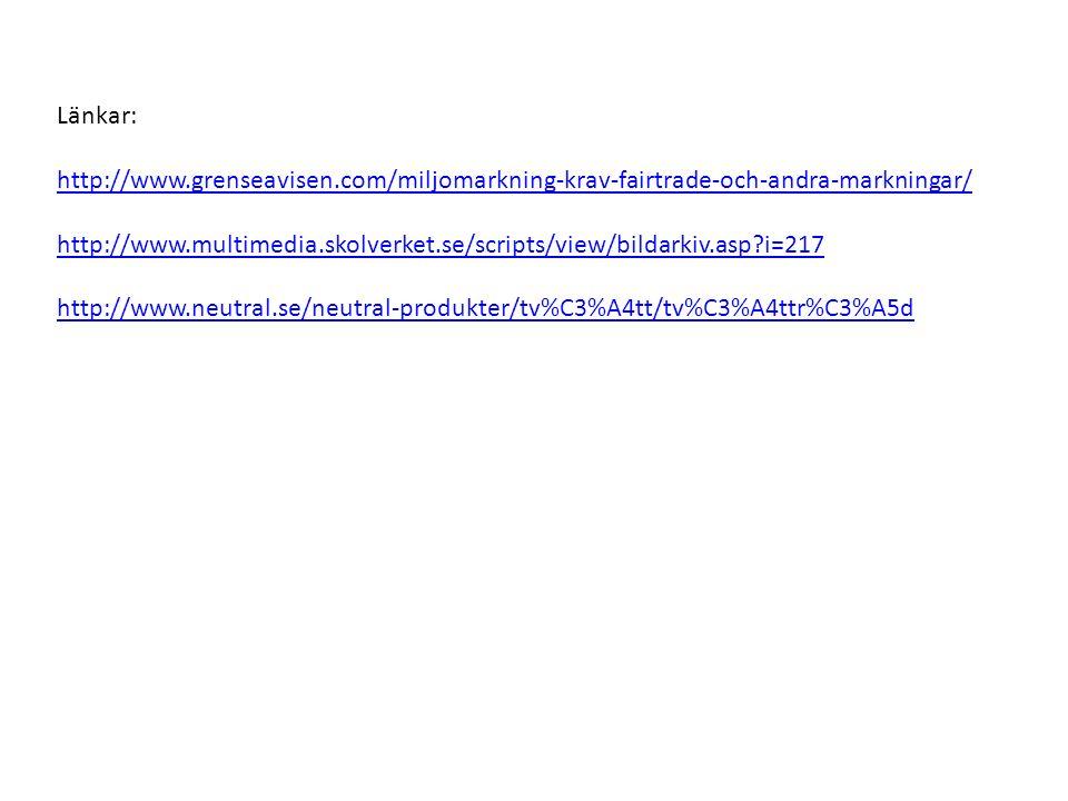 Länkar: http://www.grenseavisen.com/miljomarkning-krav-fairtrade-och-andra-markningar/ http://www.multimedia.skolverket.se/scripts/view/bildarkiv.asp?i=217 http://www.neutral.se/neutral-produkter/tv%C3%A4tt/tv%C3%A4ttr%C3%A5d
