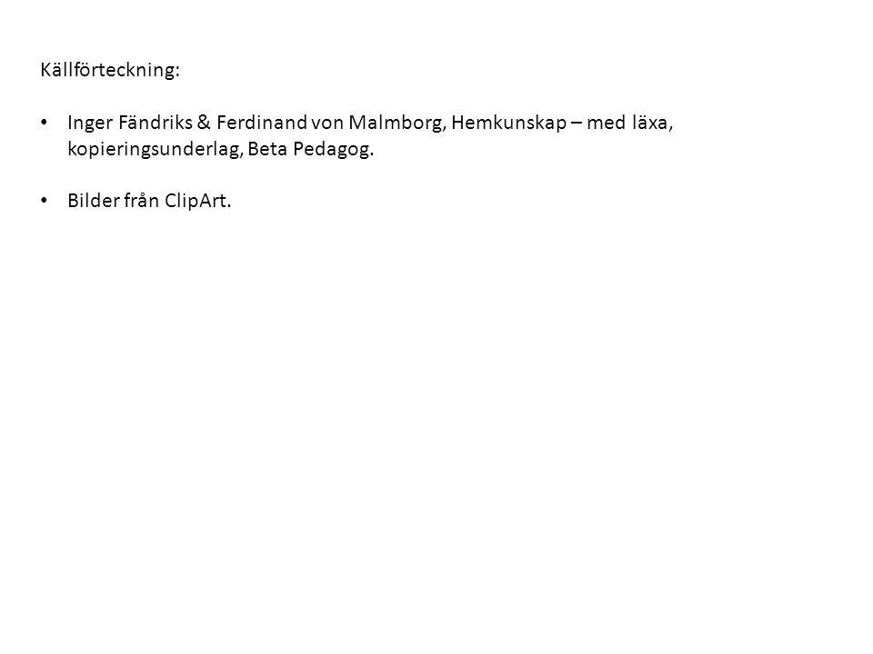 Källförteckning: Inger Fändriks & Ferdinand von Malmborg, Hemkunskap – med läxa, kopieringsunderlag, Beta Pedagog.