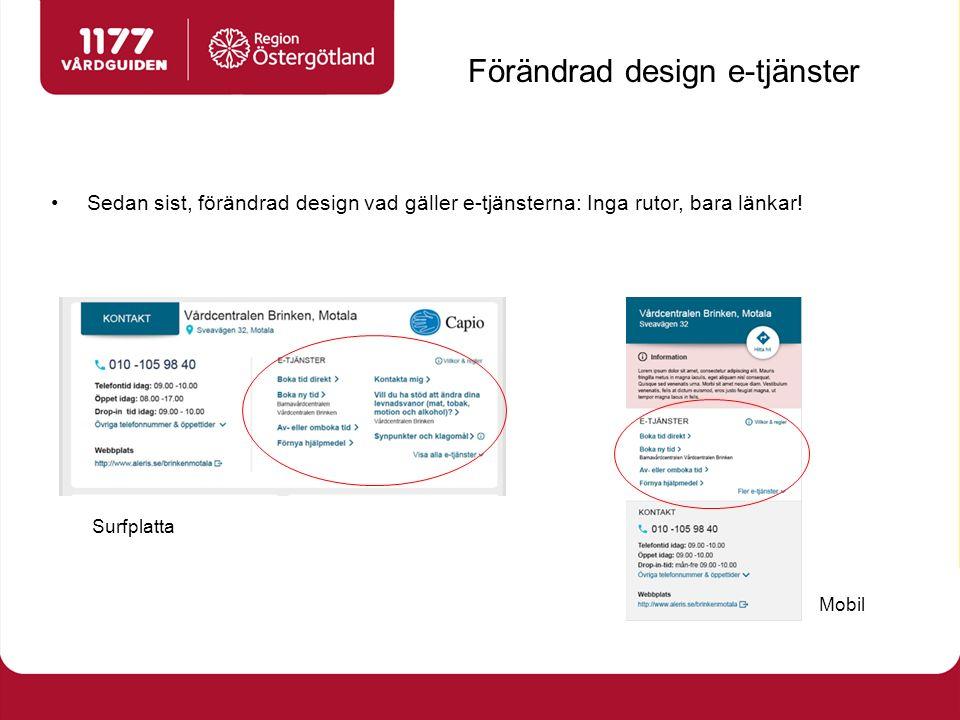 Förändrad design e-tjänster Sedan sist, förändrad design vad gäller e-tjänsterna: Inga rutor, bara länkar.