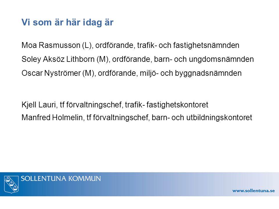 Vi som är här idag är Moa Rasmusson (L), ordförande, trafik- och fastighetsnämnden Soley Aksöz Lithborn (M), ordförande, barn- och ungdomsnämnden Oscar Nyströmer (M), ordförande, miljö- och byggnadsnämnden Kjell Lauri, tf förvaltningschef, trafik- fastighetskontoret Manfred Holmelin, tf förvaltningschef, barn- och utbildningskontoret