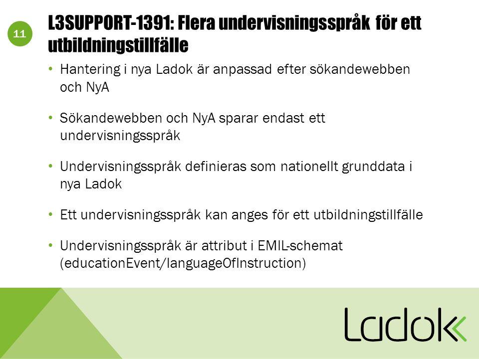 11 L3SUPPORT-1391: Flera undervisningsspråk för ett utbildningstillfälle Hantering i nya Ladok är anpassad efter sökandewebben och NyA Sökandewebben och NyA sparar endast ett undervisningsspråk Undervisningsspråk definieras som nationellt grunddata i nya Ladok Ett undervisningsspråk kan anges för ett utbildningstillfälle Undervisningsspråk är attribut i EMIL-schemat (educationEvent/languageOfInstruction)