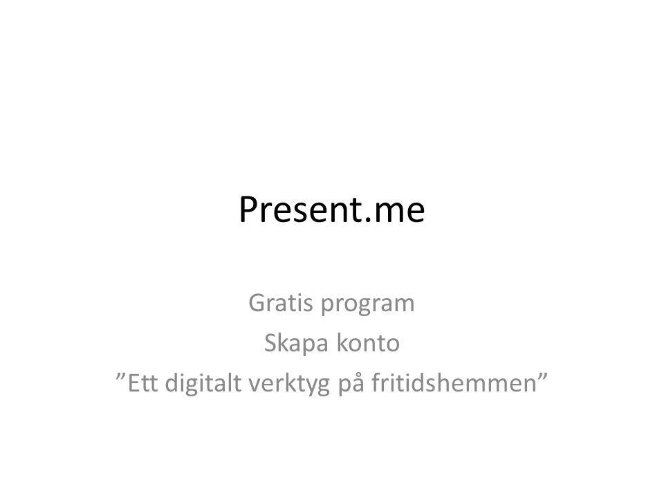 Present.me Gratis program Skapa konto Ett digitalt verktyg på fritidshemmen