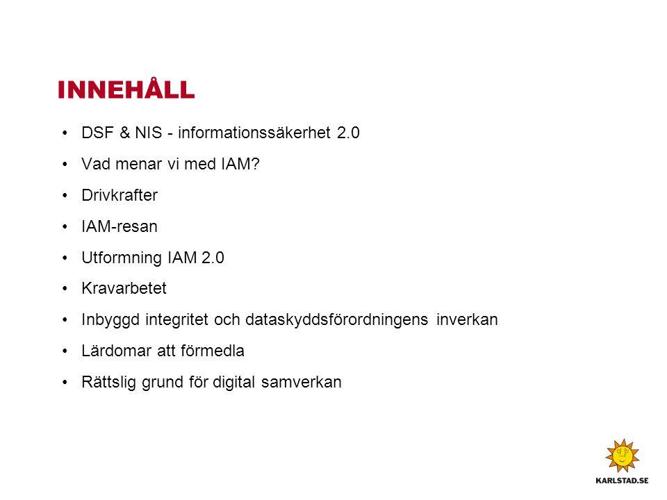 INNEHÅLL DSF & NIS - informationssäkerhet 2.0 Vad menar vi med IAM.