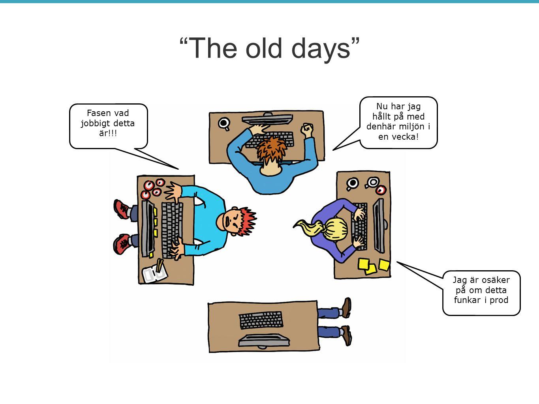 """""""The old days"""" Fasen vad jobbigt detta är!!! Jag är osäker på om detta funkar i prod Nu har jag hållt på med denhär miljön i en vecka!"""
