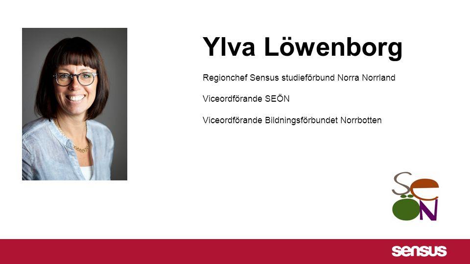 Ylva Löwenborg Regionchef Sensus studieförbund Norra Norrland Viceordförande SEÖN Viceordförande Bildningsförbundet Norrbotten