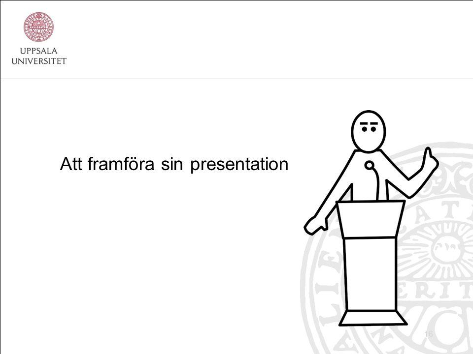 Att framföra sin presentation 16