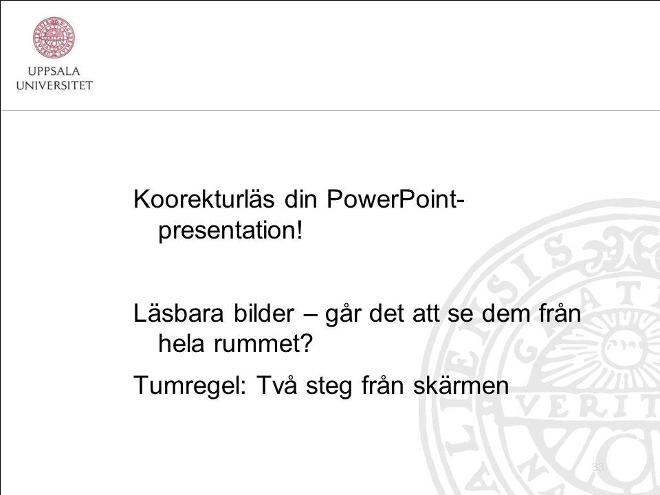 Koorekturläs din PowerPoint- presentation. Läsbara bilder – går det att se dem från hela rummet.