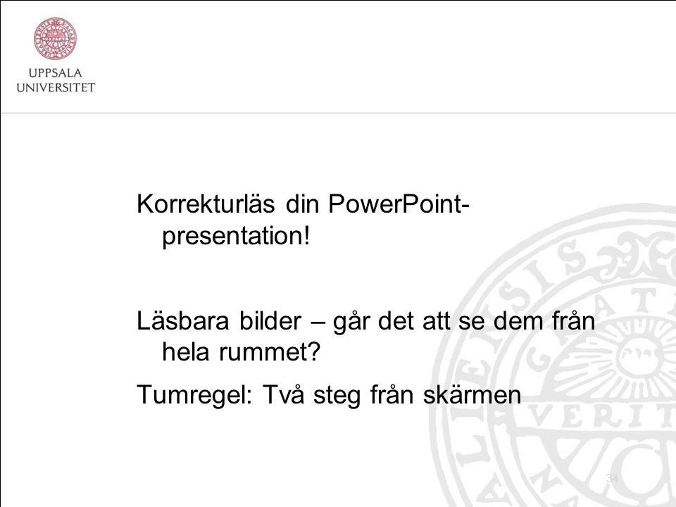 Korrekturläs din PowerPoint- presentation. Läsbara bilder – går det att se dem från hela rummet.