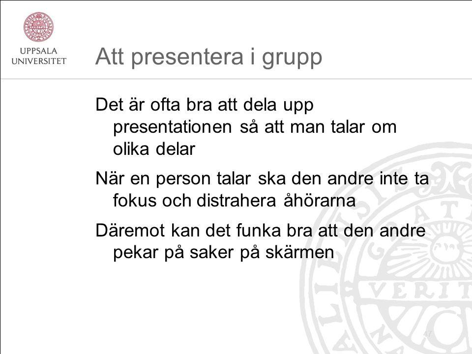 Att presentera i grupp Det är ofta bra att dela upp presentationen så att man talar om olika delar När en person talar ska den andre inte ta fokus och distrahera åhörarna Däremot kan det funka bra att den andre pekar på saker på skärmen 47