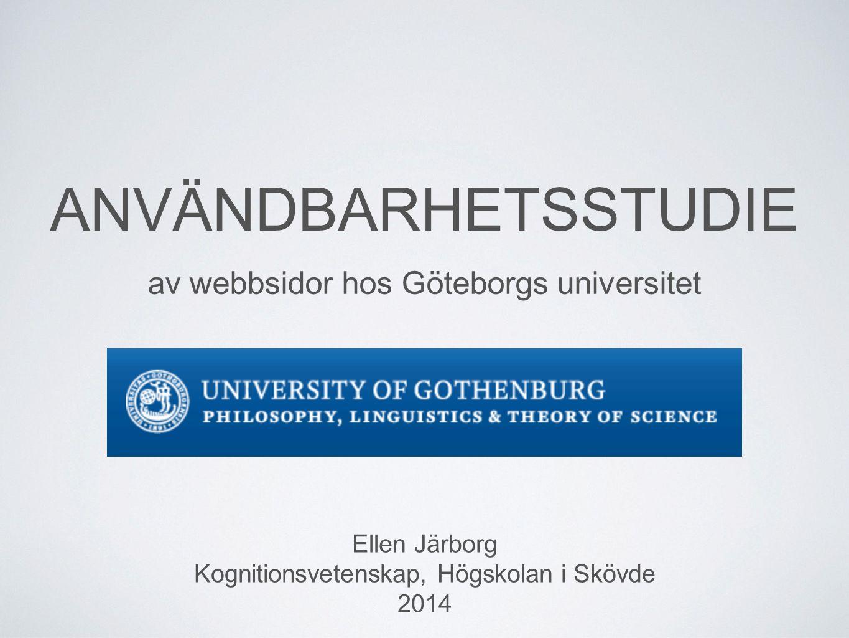ANVÄNDBARHETSSTUDIE av webbsidor hos Göteborgs universitet Ellen Järborg Kognitionsvetenskap, Högskolan i Skövde 2014