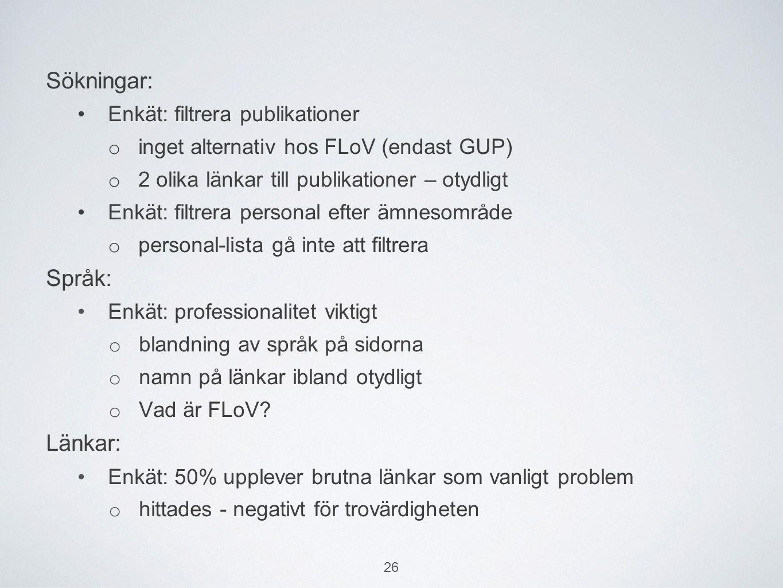 Sökningar: Enkät: filtrera publikationer o inget alternativ hos FLoV (endast GUP) o 2 olika länkar till publikationer – otydligt Enkät: filtrera personal efter ämnesområde o personal-lista gå inte att filtrera Språk: Enkät: professionalitet viktigt o blandning av språk på sidorna o namn på länkar ibland otydligt o Vad är FLoV.