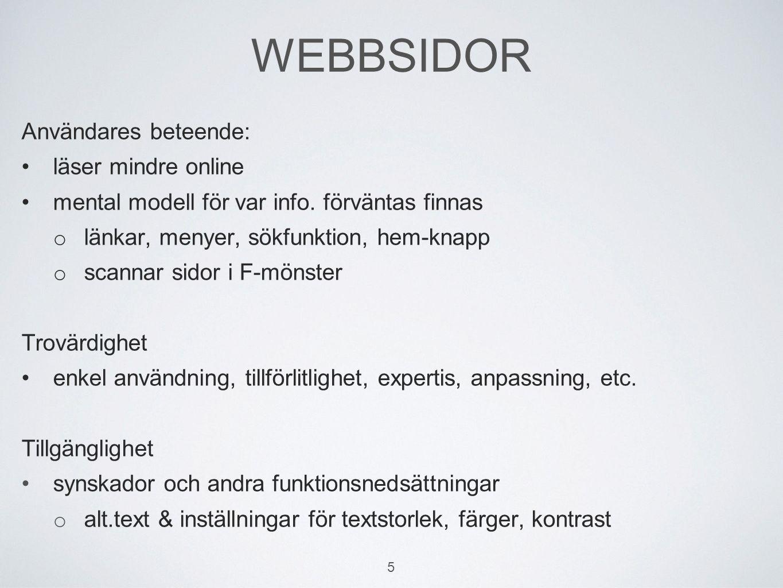 WEBBSIDOR Användares beteende: läser mindre online mental modell för var info. förväntas finnas o länkar, menyer, sökfunktion, hem-knapp o scannar sid
