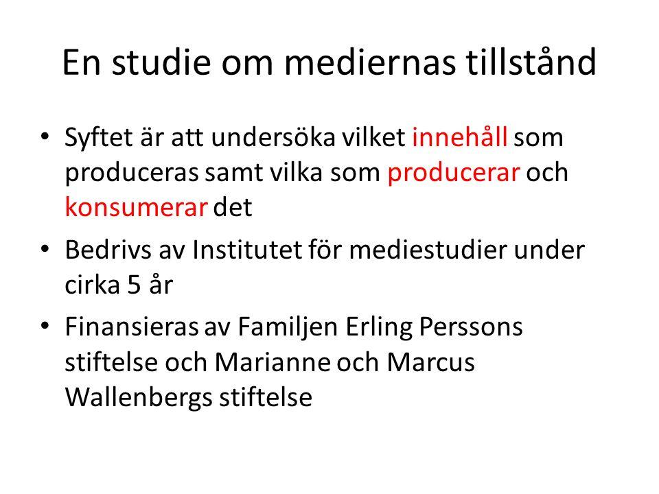 En studie om mediernas tillstånd Syftet är att undersöka vilket innehåll som produceras samt vilka som producerar och konsumerar det Bedrivs av Instit