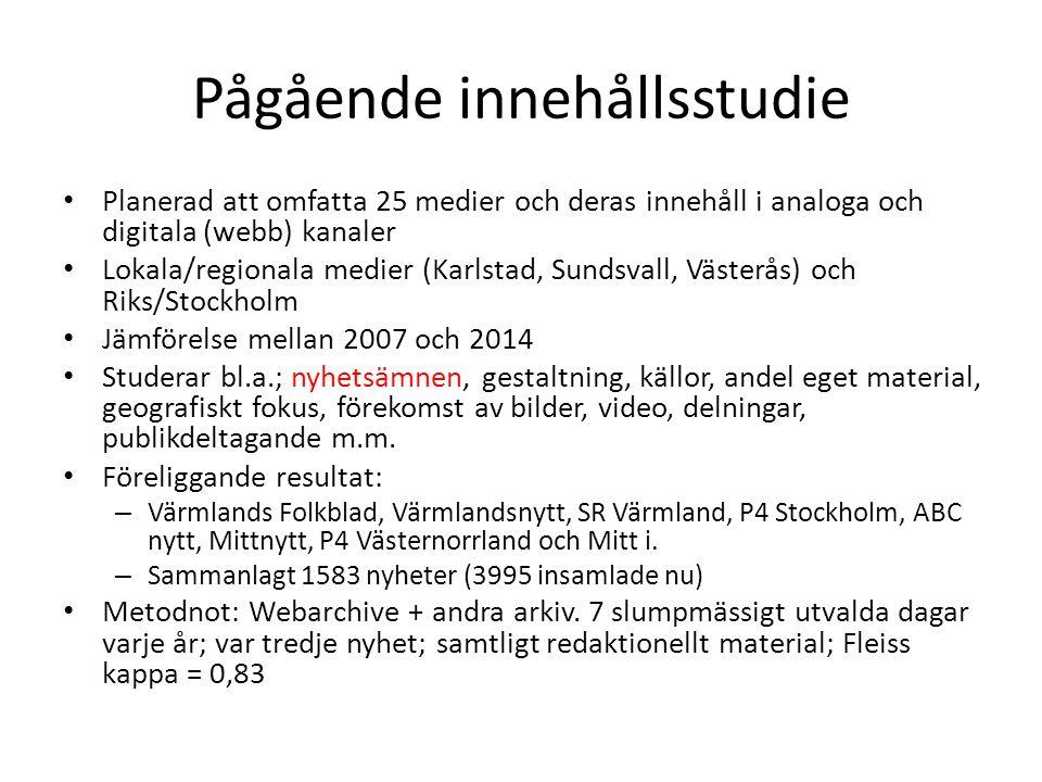 Pågående innehållsstudie Planerad att omfatta 25 medier och deras innehåll i analoga och digitala (webb) kanaler Lokala/regionala medier (Karlstad, Su
