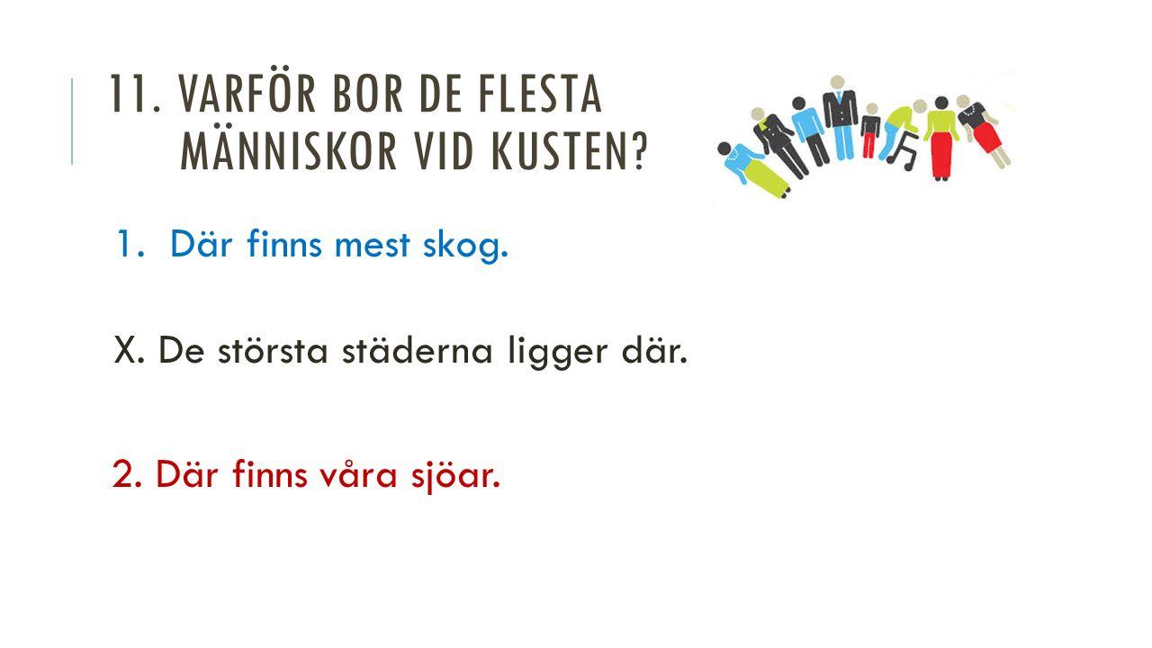 11. VARFÖR BOR DE FLESTA MÄNNISKOR VID KUSTEN. 1.