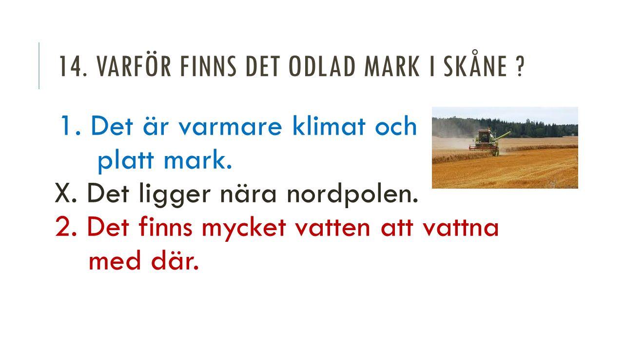 14. VARFÖR FINNS DET ODLAD MARK I SKÅNE . 1. Det är varmare klimat och platt mark.