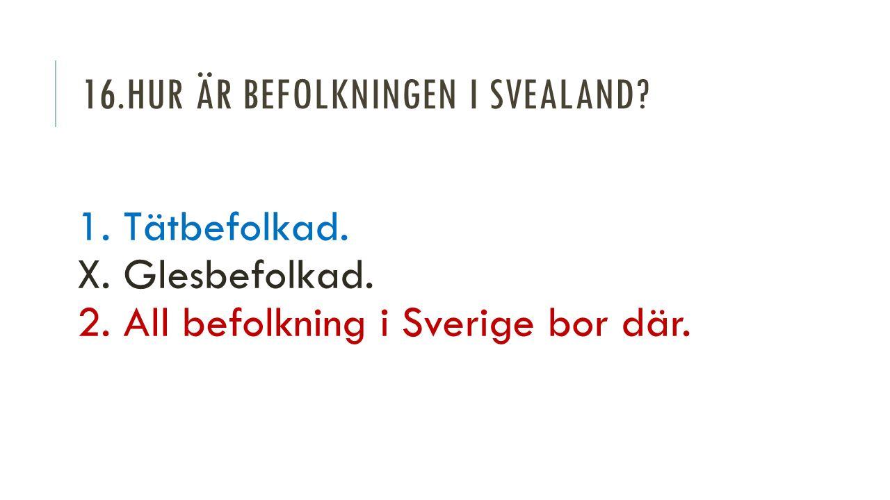 16.HUR ÄR BEFOLKNINGEN I SVEALAND. 1. Tätbefolkad.