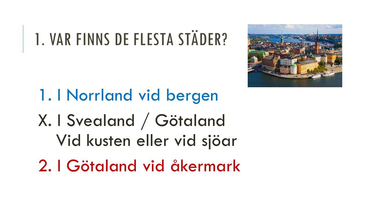 1. VAR FINNS DE FLESTA STÄDER. 1. I Norrland vid bergen X.