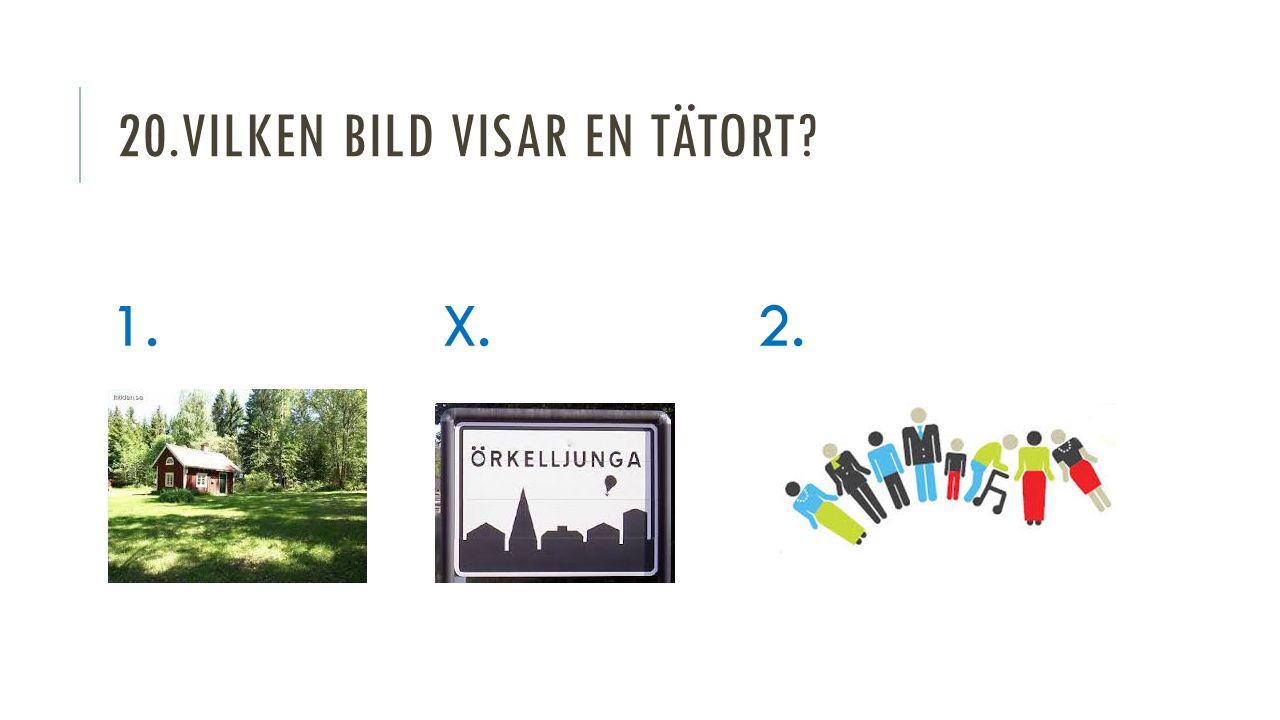 20.VILKEN BILD VISAR EN TÄTORT 1. X. 2.
