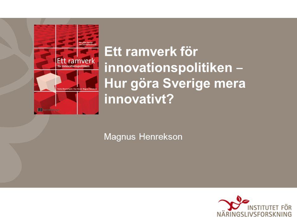 Ett ramverk för innovationspolitiken ‒ Hur göra Sverige mera innovativt Magnus Henrekson