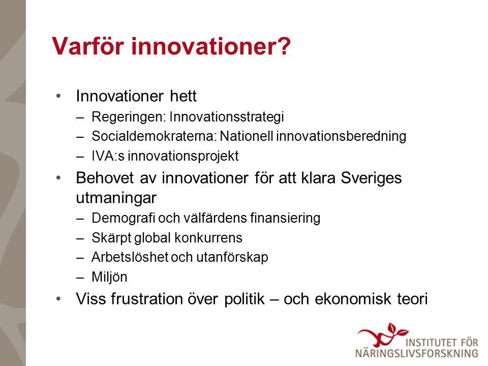 Ramverk Långsiktighet, stadga och transparens Penningpolitikens ramverk Finanspolitikens ramverk Mycket svårare för innovationspolitik Men ändå… Innovationsberedning.