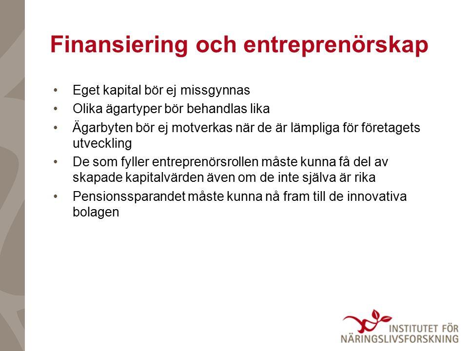 Finansiering och entreprenörskap Eget kapital bör ej missgynnas Olika ägartyper bör behandlas lika Ägarbyten bör ej motverkas när de är lämpliga för företagets utveckling De som fyller entreprenörsrollen måste kunna få del av skapade kapitalvärden även om de inte själva är rika Pensionssparandet måste kunna nå fram till de innovativa bolagen