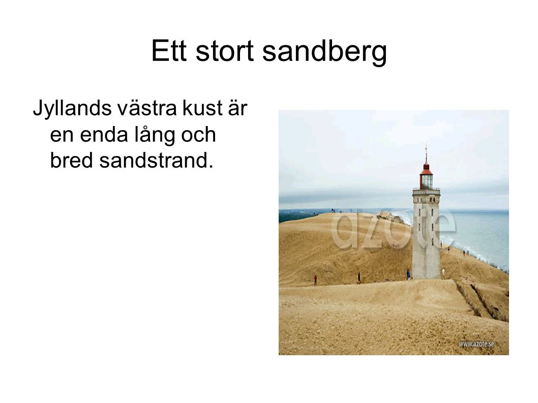 Ett stort sandberg Jyllands västra kust är en enda lång och bred sandstrand.