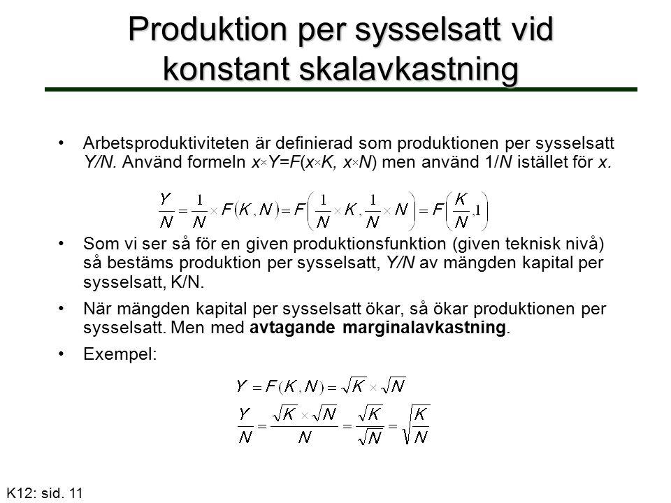 Produktion per sysselsatt vid konstant skalavkastning Arbetsproduktiviteten är definierad som produktionen per sysselsatt Y/N. Använd formeln x  Y=F(
