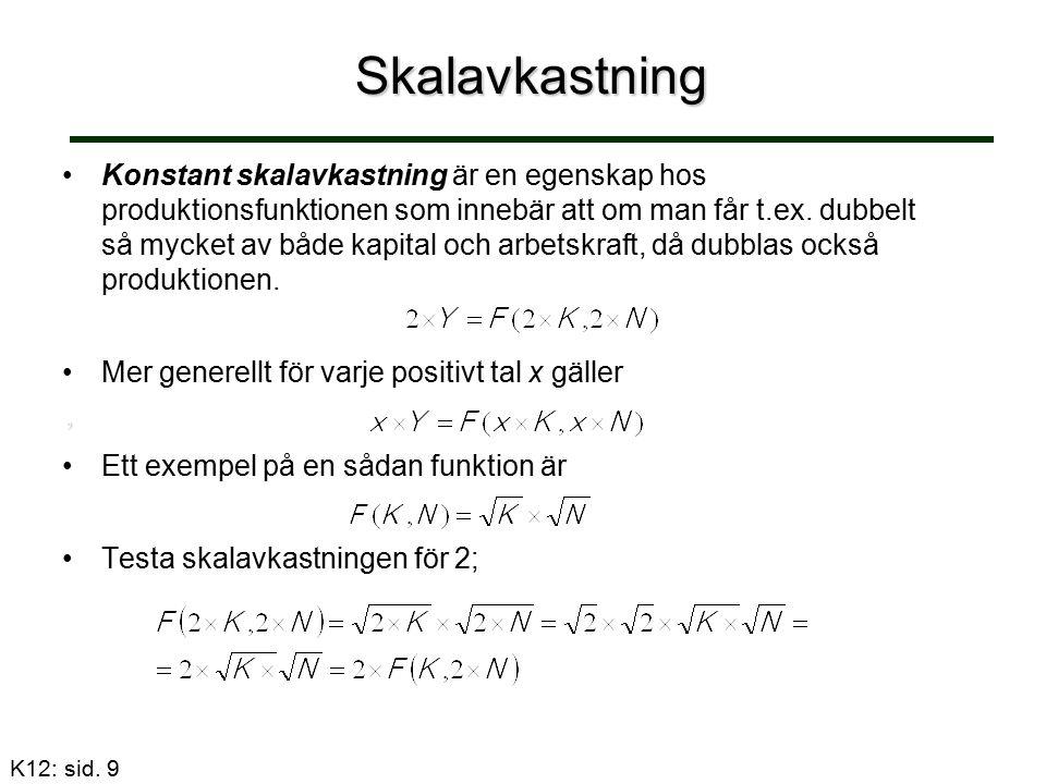 Skalavkastning Konstant skalavkastning är en egenskap hos produktionsfunktionen som innebär att om man får t.ex.