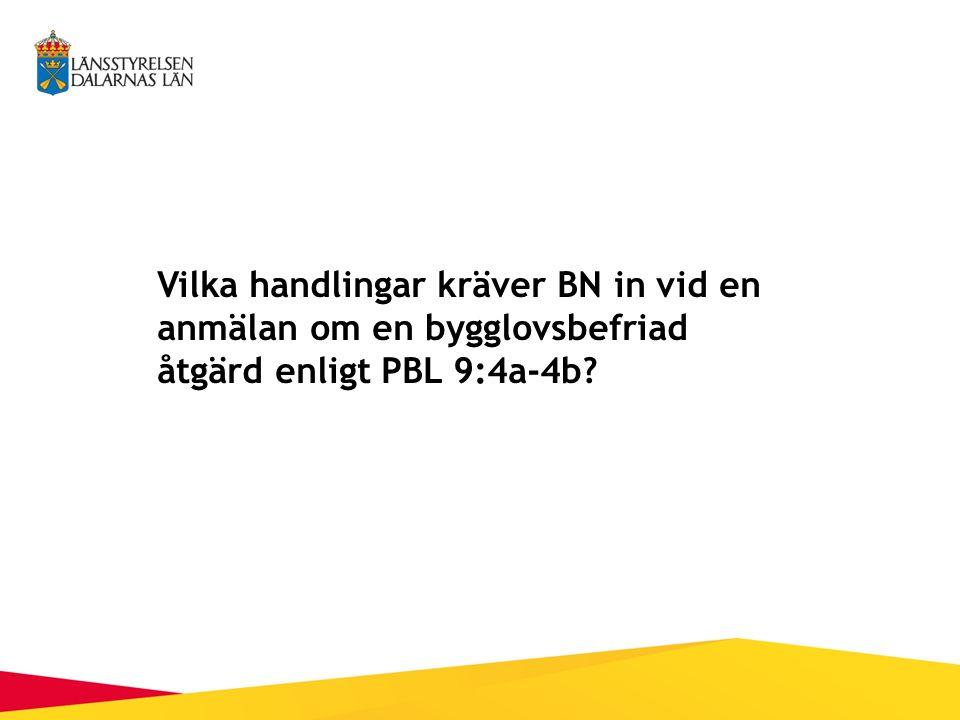 Vilka handlingar kräver BN in vid en anmälan om en bygglovsbefriad åtgärd enligt PBL 9:4a-4b?